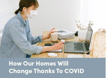 How Our Homes Will Change Thanks To COVID