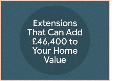 Extensions That Can Add £46,400 to Your Home Value
